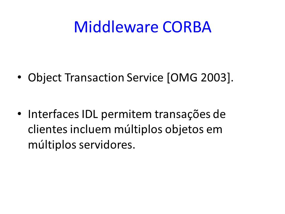 Middleware CORBA Object Transaction Service [OMG 2003].